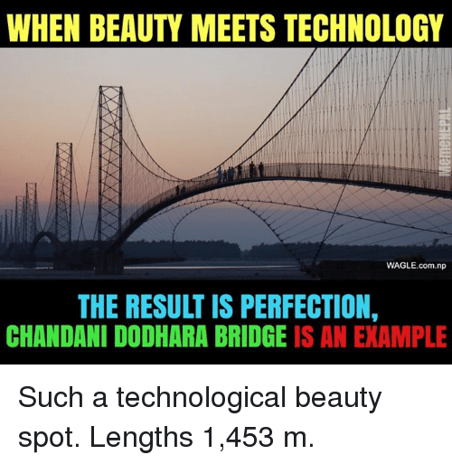 Nepali, Spot, and Such: WHEN BEAUTY MEETS TECHNOLOGY  WAGLE.com.np  THE RESULT IS PERFECTION,  CHANDANI DODHARA BRIDGE IS AN EXAMPLE Such a technological beauty spot. Lengths 1,453 m.