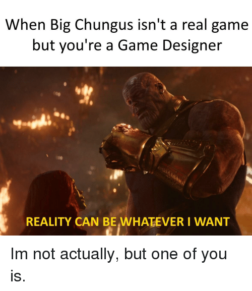When Big Chungus Isn T A Real Game But You Re A Game Designer