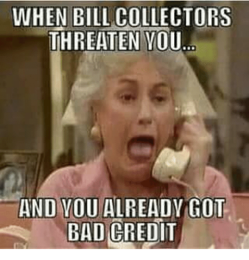 When Bill Collectors Threaten Vou And Vou Alreadv Got Bad Credit