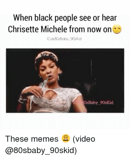 Memes, 🤖, and Chrisette Michele: When black people see or hear  Chrisette Michele from now on  5  IG 080s Baby 90sKid  OsBaby 90skid These memes 😩 (video @80sbaby_90skid)