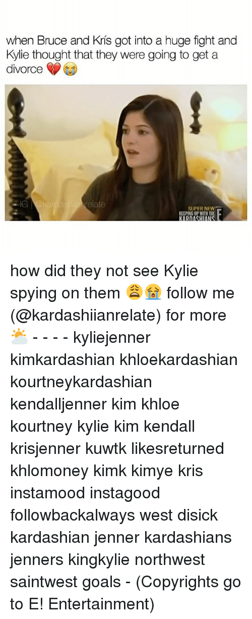 Memes, 🤖, and Kuwtk: when Bruce and Kris got into a huge fight and  Kylie thought that they were going to get a  divorce  elate  SUPER NEW how did they not see Kylie spying on them 😩😭 follow me (@kardashiianrelate) for more ⛅️ - - - - kyliejenner kimkardashian khloekardashian kourtneykardashian kendalljenner kim khloe kourtney kylie kim kendall krisjenner kuwtk likesreturned khlomoney kimk kimye kris instamood instagood followbackalways west disick kardashian jenner kardashians jenners kingkylie northwest saintwest goals - (Copyrights go to E! Entertainment)