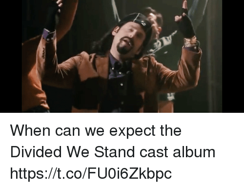 Memes, 🤖, and Can: When can we expect the  Divided We Stand cast album https://t.co/FU0i6Zkbpc