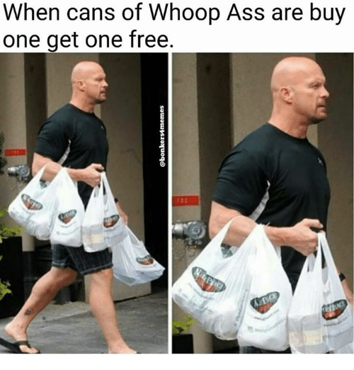 when cans of whoop ass are buy one get one 2622118 ✅ 25 best memes about whoop ass whoop ass memes,Whooped Meme