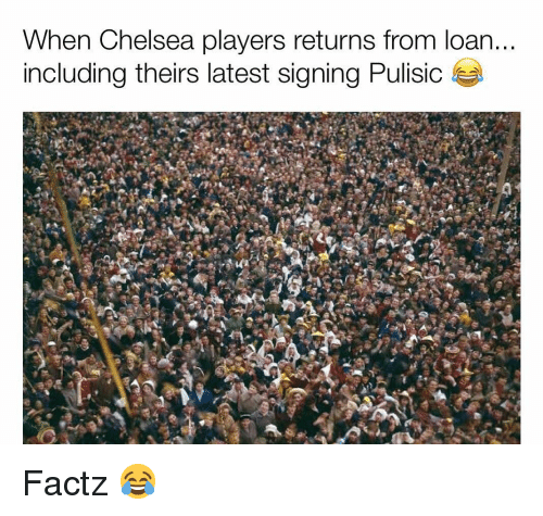Chelsea, Memes, and 🤖: When Chelsea players returns from loan  including theirs latest signing Pulisic Factz 😂
