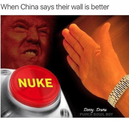 When China Says Their Wall Is Better Nuke Dany Dana Punch Boul Boy