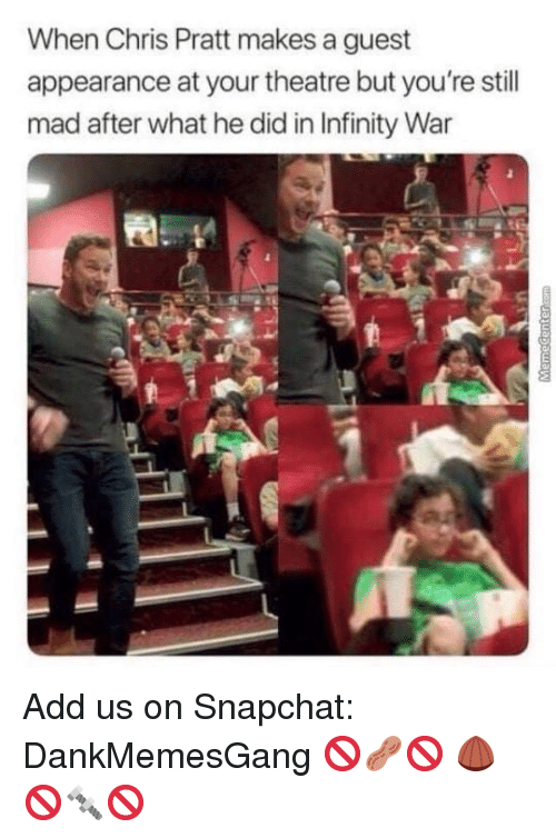 Chris Pratt, Memes, and Snapchat: When Chris Pratt makes a guest  appearance at your theatre but you're still  mad after what he did in Infinity War Add us on Snapchat: DankMemesGang 🚫🥜🚫 🌰🚫🔩🚫