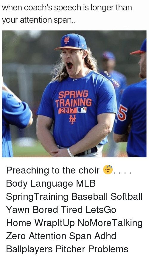 Memes, 🤖, and Yawn: when coach's speech is longer than  your attention span.  SPRING  TRAINING  2017 Preaching to the choir 😴. . . . Body Language MLB SpringTraining Baseball Softball Yawn Bored Tired LetsGo Home WrapItUp NoMoreTalking Zero Attention Span Adhd Ballplayers Pitcher Problems