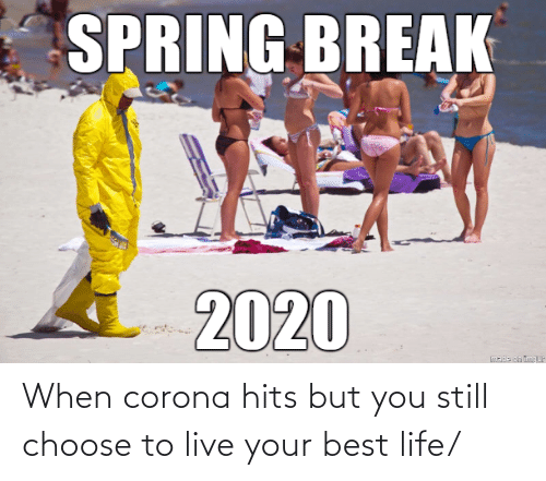 Life, Best, and Live: When corona hits but you still choose to live your best life/