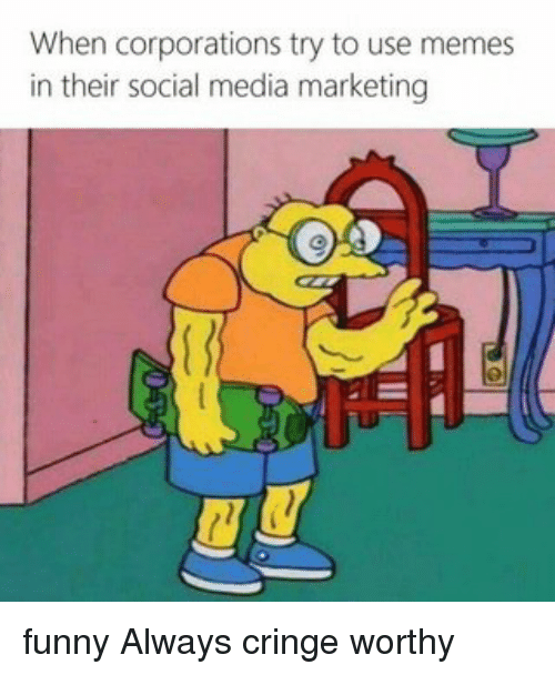 When Corporations Try To Use Memes In Their Social Media Marketing