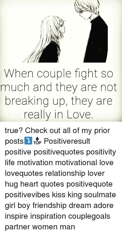 Memes, 🤖, and King: When couple fight so  much and they are not  breaking up, they are  really in Love true? Check out all of my prior posts⤵🔝 Positiveresult positive positivequotes positivity life motivation motivational love lovequotes relationship lover hug heart quotes positivequote positivevibes kiss king soulmate girl boy friendship dream adore inspire inspiration couplegoals partner women man