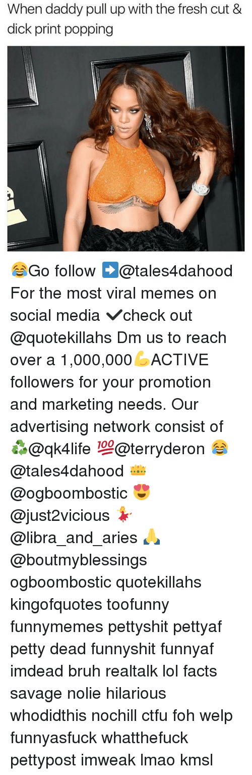 Memes, 🤖, and Pull Ups: When daddy pull up with the fresh cut &  dick print popping 😂Go follow ➡@tales4dahood For the most viral memes on social media ✔check out @quotekillahs Dm us to reach over a 1,000,000💪ACTIVE followers for your promotion and marketing needs. Our advertising network consist of ♻@qk4life 💯@terryderon 😂@tales4dahood 👑@ogboombostic 😍@just2vicious 💃@libra_and_aries 🙏@boutmyblessings ogboombostic quotekillahs kingofquotes toofunny funnymemes pettyshit pettyaf petty dead funnyshit funnyaf imdead bruh realtalk lol facts savage nolie hilarious whodidthis nochill ctfu foh welp funnyasfuck whatthefuck pettypost imweak lmao kmsl