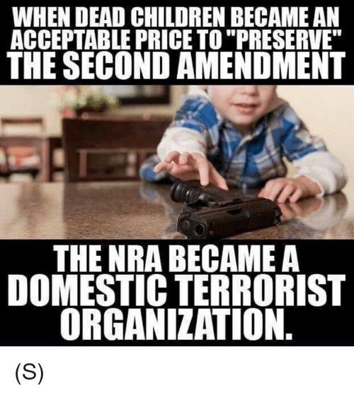 when dead children became an acceptable price to preserve 30942206 ✅ 25 best memes about nra nra memes