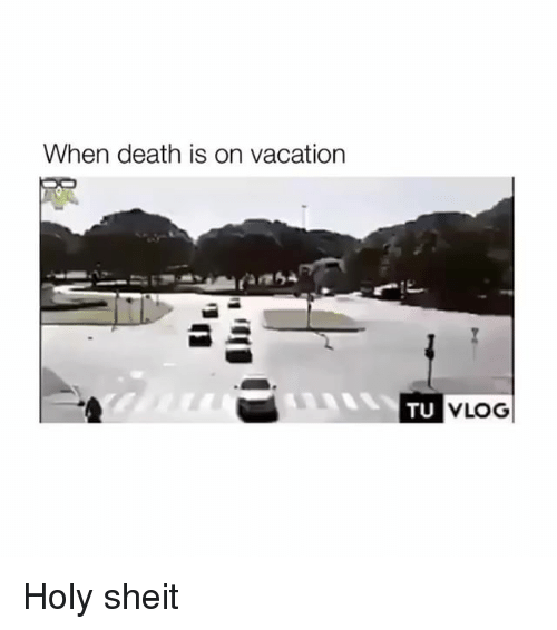 Death, Vacation, and Vlog: When death is on vacation  TU  VLOG Holy sheit