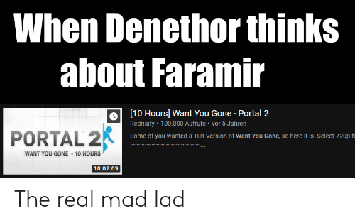 When Denethor Thinks About Faramir 10 Hours Want You Gone