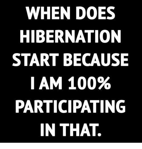 Dank, Doe, and 🤖: WHEN DOES  HIBERNATION  START BECAUSE  I AM 100%  PARTICIPATING  IN THAT.