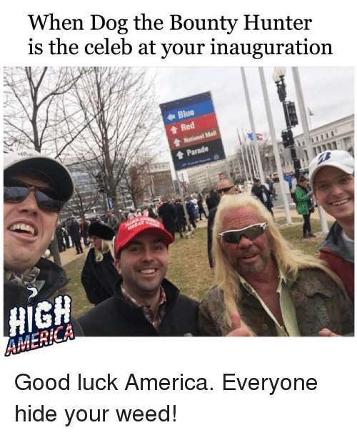 when dog the bounty hunter is the celeb at your 12498627 when dog the bounty hunter is the celeb at your inauguration blue