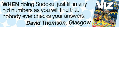 Memes, Star, and Old: WHEN doing Sudoku, just fil in any  old numbers as you will find that  nobody ever checks your answers.  1000  David Thomson, Glasgow  STAR