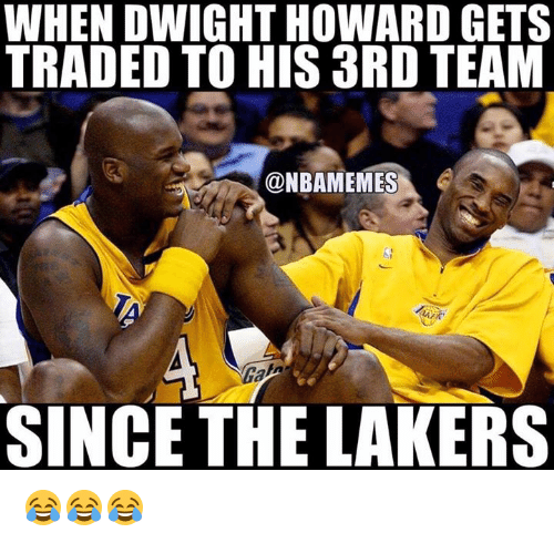 Dwight Howard, Los Angeles Lakers, and Nba: WHEN DWIGHT HOWARD GETS  TRADED TO HIS aRD TEAM  @NBAMEMES  SINCE THE LAKERS 😂😂😂