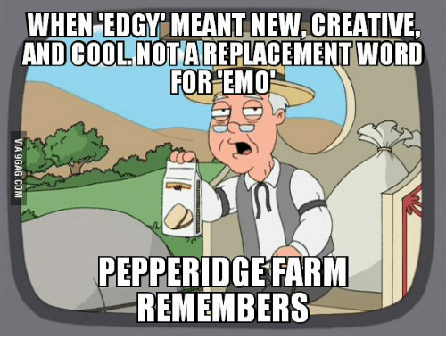 when edgy meant new creative and cool notareplacement word foremor