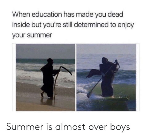When Education Has Made You Dead Inside but You're Still