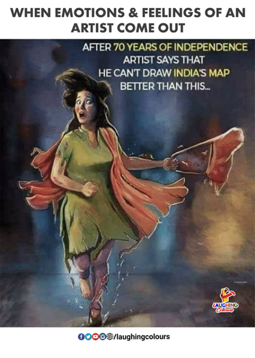 Indianpeoplefacebook, Artist, and Map: WHEN EMOTIONS&FEELINGS OF AN  ARTIST COME OUT  AFTER 70 YEARS OF INDEPENDENCE  ARTIST SAYS THAT  HE CANT DRAW INDIA'S MAP  BETTER THAN THIS..  GHINO  0OOO/laughingcolours