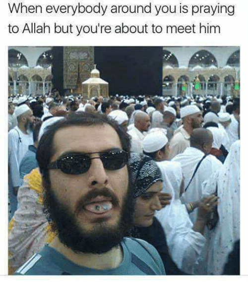 Him, Allah, and You: When everybody around you is praying  to Allah but you're about to meet him