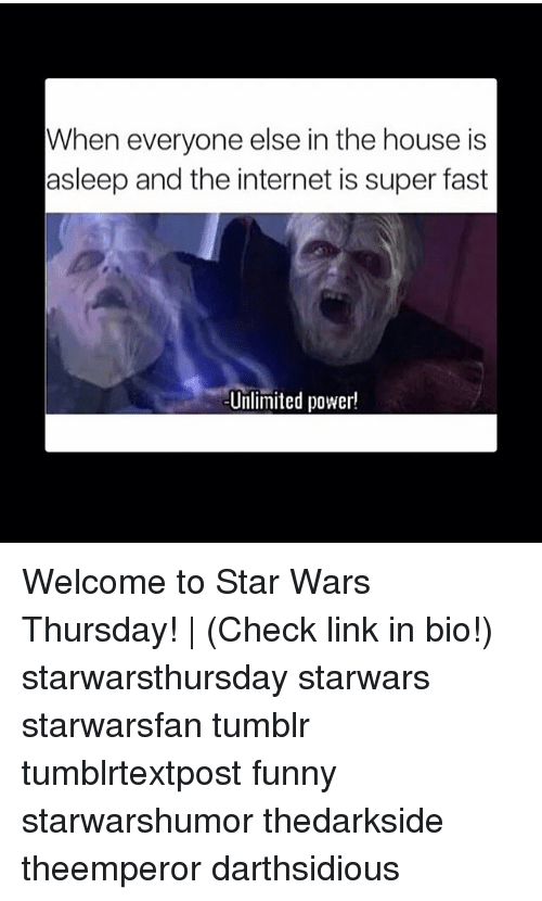 Funny, Internet, and Memes: When everyone else in the house is  asleep and the internet is super fast  Unlimited power! Welcome to Star Wars Thursday! | (Check link in bio!) starwarsthursday starwars starwarsfan tumblr tumblrtextpost funny starwarshumor thedarkside theemperor darthsidious