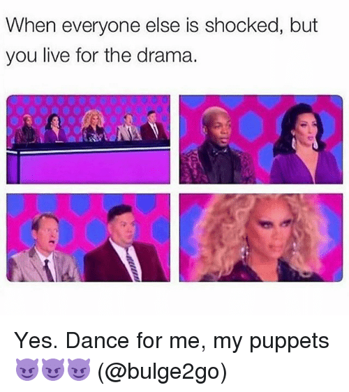 Grindr, Live, and Dance: When everyone else is shocked, but  you live for the drama. Yes. Dance for me, my puppets 😈😈😈 (@bulge2go)