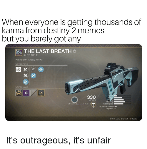 """Destiny, Memes, and Karma: When everyone is getting thousands of  karma from destiny 2 memes  but you barely got any  THE LAST BREATH  AUTO RIFLE  All things end.""""- Emissary of the Nine  WEAPON PERKS  WEAPON MODS  330  ATTACK  Handling  .0  Crucible Opponents Defeated 0 