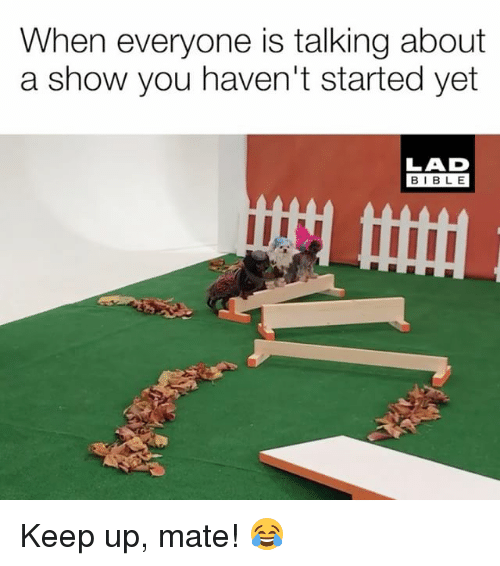 Memes, Bible, and 🤖: When everyone is talking about  a show you haven't started yet  LAD  BIBLE Keep up, mate! 😂