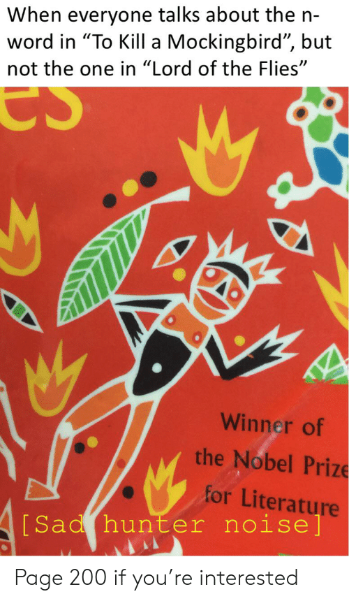 """Nobel Prize, To Kill a Mockingbird, and Word: When everyone talks about the n-  word in """"To Kill a Mockingbird"""", but  not the one in """"Lord of the Flies""""  es  Winner of  the Nobel Prize  for Literature  [Sad hunter noise] Page 200 if you're interested"""