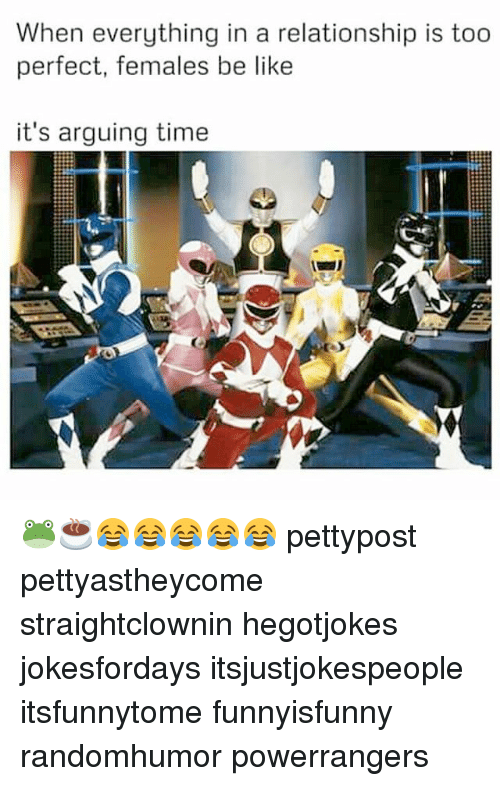 Memes, 🤖, and Powerrangers: When everything in a relationship is too  perfect, females be like  it's arguing time 🐸☕😂😂😂😂😂 pettypost pettyastheycome straightclownin hegotjokes jokesfordays itsjustjokespeople itsfunnytome funnyisfunny randomhumor powerrangers