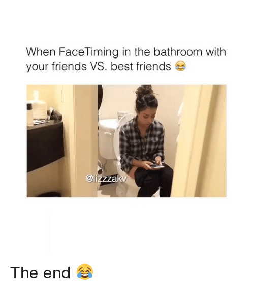 Friends, Best, and Best Friends: When FaceTiming in the bathroom with  your friends VS. best friends  @lizzzal The end 😂