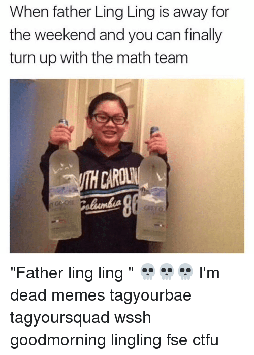 when father ling ling is away for the weekend and 7041875 ✅ 25 best memes about im dead meme im dead memes