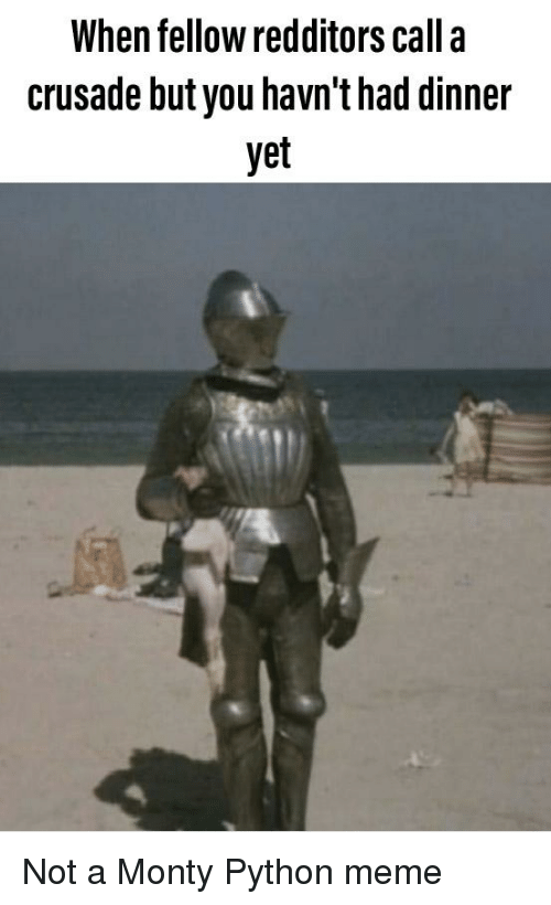 When Fellow Redditors Call a Crusade but You Havnt Had