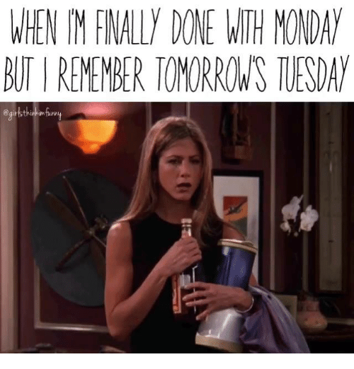 Memes, 🤖, and Wth: WHEN FNALLY DONE WTH MONDAY  AUTIREMEMBER TOMORROWS TESDAY