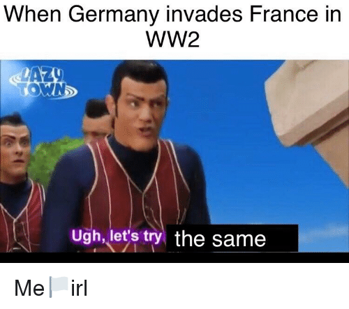 Viral News From Germany: When Germany Invades France In WW2 Ugh Let's Try The Same