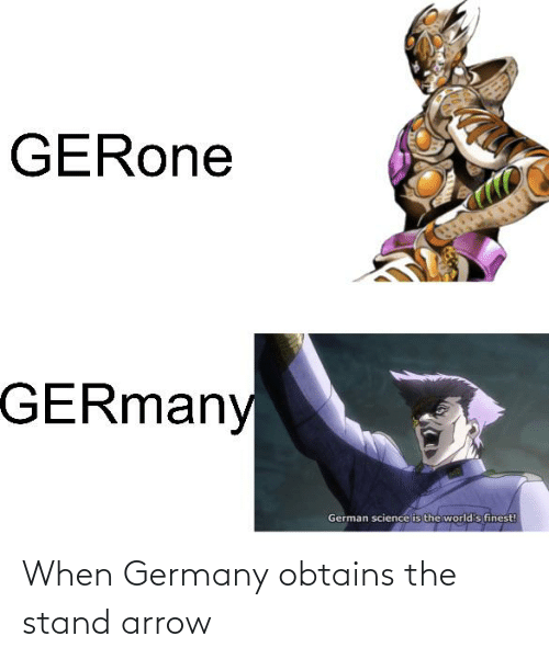 When Germany Obtains The Stand Arrow Arrow Meme On Me Me Memes that directly to allude to slurs (ie. when germany obtains the stand arrow