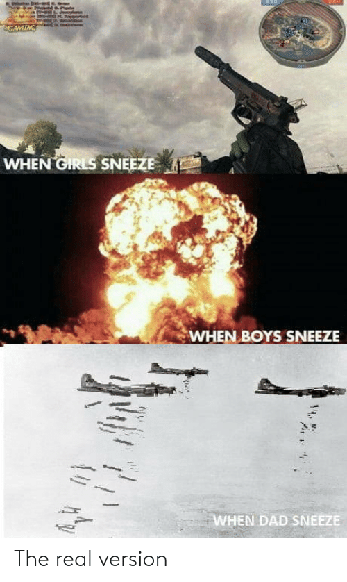 Dad, Girls, and The Real: WHEN GIRLS SNEEZE  WHEN BOYS SNEEZE  WHEN DAD SNEEZE The real version
