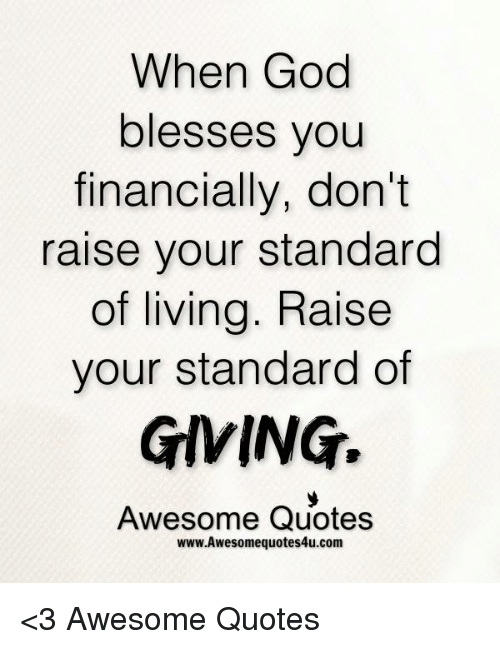 Standard Quotes When God Blesses You Financially Don't Raise Your Standard of  Standard Quotes