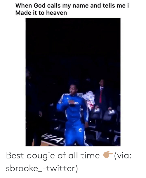 Funny, God, and Heaven: When God calls my name and tells me i  Made it to heaven Best dougie of all time 👉🏽(via: sbrooke_-twitter)