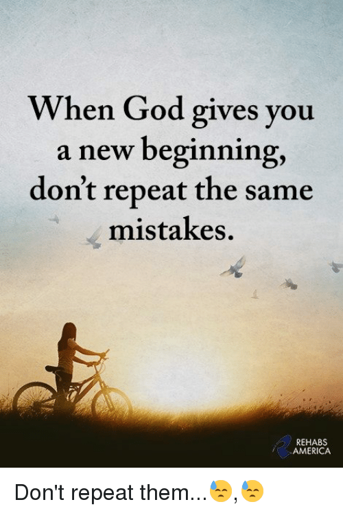 When God Gives You A New Beginning Don't Repeat The Same
