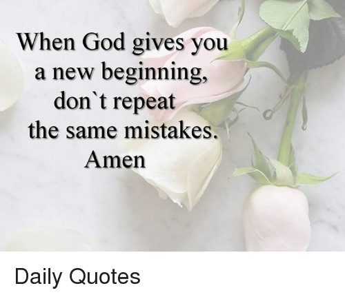 Image of: Positive God Memes And Quotes When God Gives You New Beginning Don Daily Quotes Funny When God Gives You New Beginning Dont Repeat The Same Mistakes
