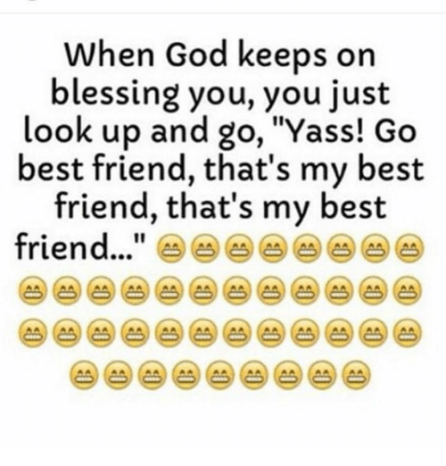 """Best Friend, Memes, and Best Friends: when God keeps on  blessing you, you just  look up and go, """"Yass! Go  best friend, that's my best  friend, that's my best  friend"""