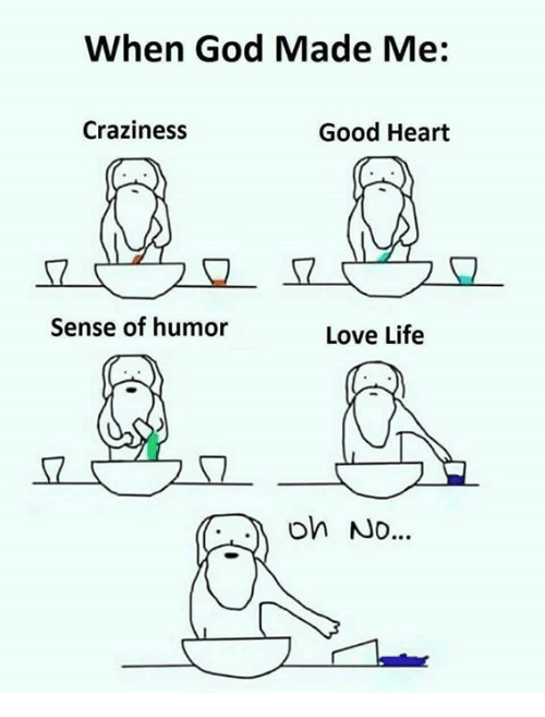 God, Life, and Love: When God Made Me:  Craziness  Good Heart  2  Sense of humor  Love Life  on No...