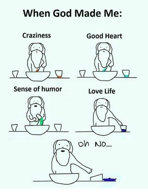 God, Life, and Love: When God Made Me:  Craziness  Good Heart  Sense of humor  Love Life  on No..
