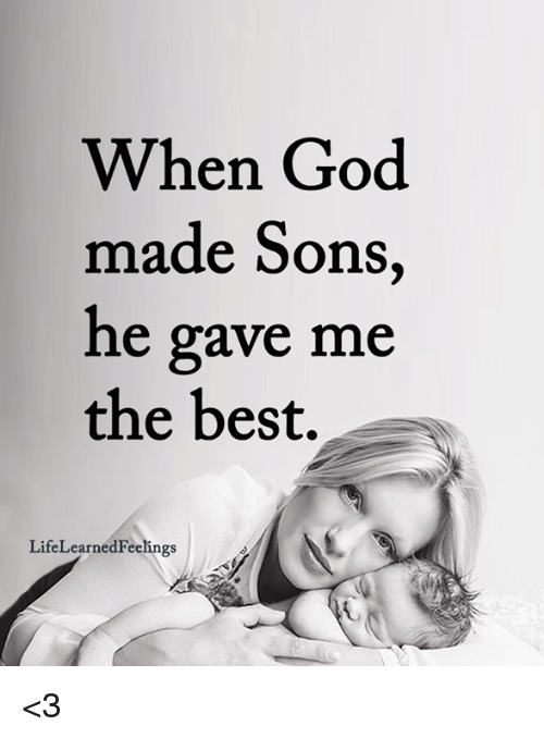 God, Memes, and Best: When God  made Sons,  he gave me  the best,  LifeLearnedFeelings <3