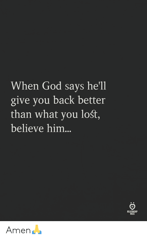 God, Lost, and Hell: When God says he'll  give you back better  than what you lośt,  believe him...  RELATIONOP  OLES Amen🙏