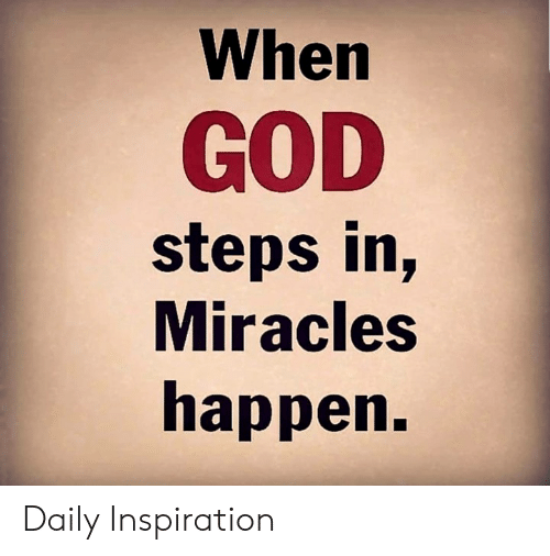 God, Memes, and Inspiration: When  GOD  steps in,  Miracles  happen. Daily Inspiration