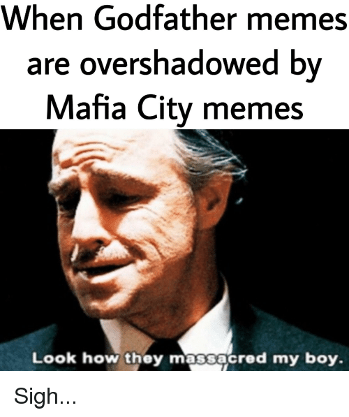 Memes, Reddit, and Boy: When Godfather memes  are overshadowed by  Mafia City memes  Look how they massacred my boy.
